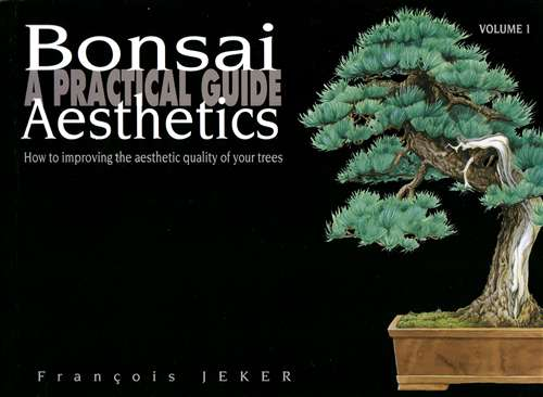 Francois Jeker: Bonsai Aesthetics – A Practical Guide (1&2)